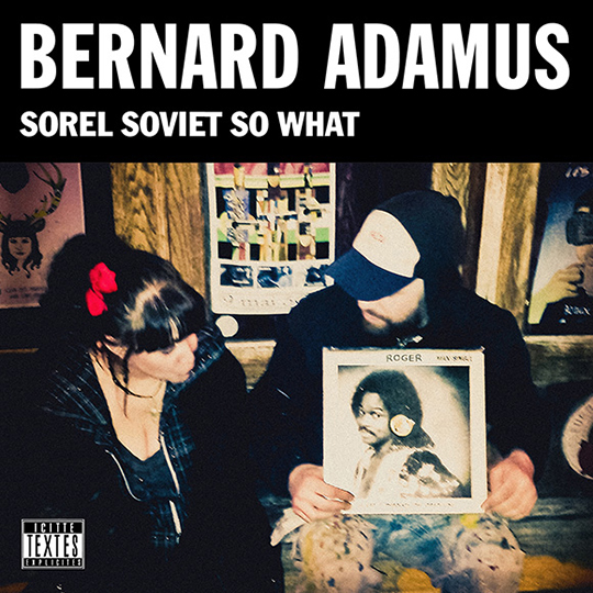 Bernard Adamus - Sorel Soviet So What - Grosse boîte